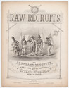 Thumbnail for Raw recruits, or, ...